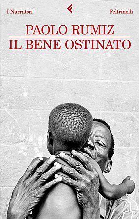 """La copertina di """"Il bene ostinato"""", il libro di Paolo Rumiz sul Cuamm-Medici con l'Africa."""