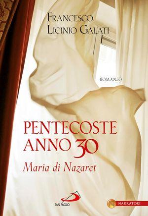 Pentecoste anno 30. Maria di Nazaret, di Francesco Licinio Galati, San Paolo, pp. 264