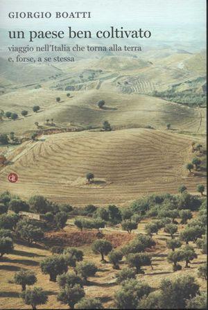 Un paese ben coltivato, di Giorgio Boatti, Laterza, pp. 269