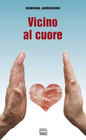 Vicino al cuore, di Simona Arrigoni, Interlinea, pp. 170
