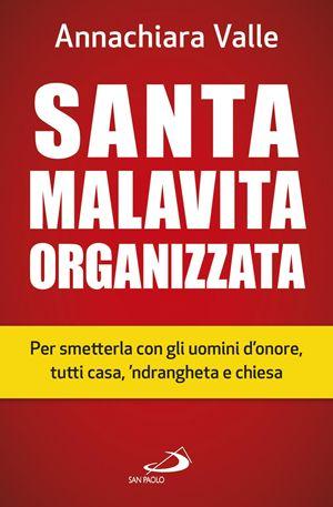 Santa malavita organizzata, di Annachiara Valle, San Paolo Edizioni, pp. 152