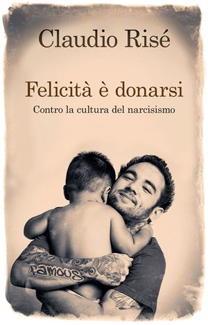 La felicità è donarsi, di Claudio Risé, San Paolo Edizioni, pp. 144