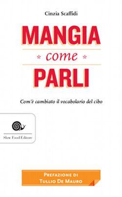 Mangia come parli, di Cinzia Scaffidi, Slow Food Editore, 192