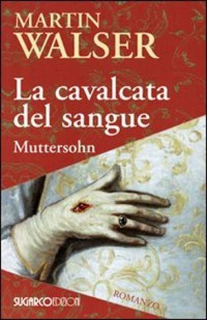 La cavalcata del sangue. Muttersohn, di Martin Walser, Sugarco, pp. 368