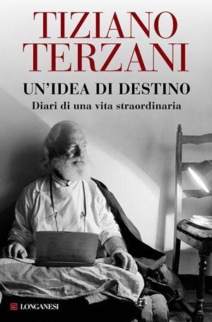 Un'idea di destino, di Tiziano Terzani, Longanesi, pp. 484