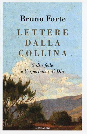 Lettere dalla collina. Sulla fede e l'esperienza di Dio, di Bruno forte, Mondadori, pp. 97.