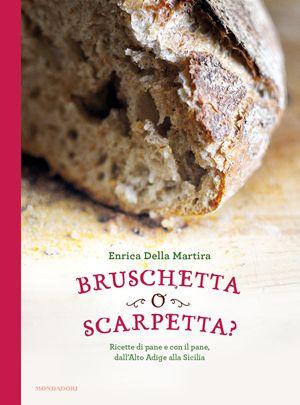 """Il libro di ricette """"Bruschetta o scarpetta?"""" di Enrica Della Martira, edito da Mondadori."""