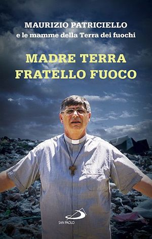La copertina del libro scritto da don Maurizio Patriciello insieme alle mamme della Terra dei fuochi.