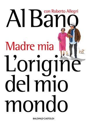 La copertina del libro di Al Bano, scritto con Roberto Allegri