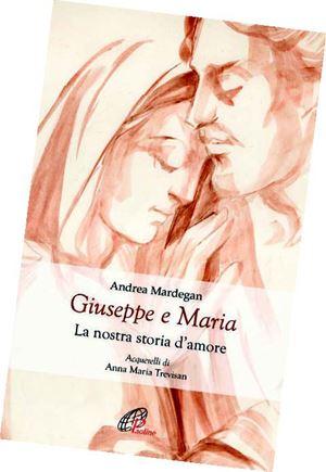 """La copertina del libro di Don Andrea Mardegan """"Giuseppe e Maria, la nostra storia d'amore"""""""