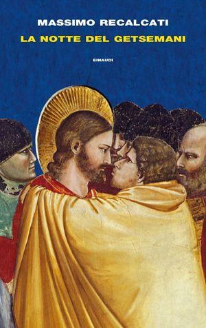 La copertina del libro di Massimo Recalcati, La notte del getsemani (Einaudi)